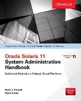 Oracle Solaris 11.2 System Administration Handbook (Oracle Press) by Harry Foxwell, Glynn Foster
