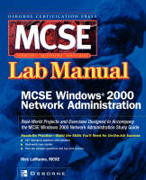 MCSE Windows 2000 Network Administration Lab Manual (Exam 70-216) by Nick LaManna