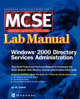 MCSE Windows 2000 Directory Services Administration Lab Manual (exam 70-217) by Lee M. Cottrell
