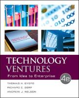 Technology Ventures: From Idea to Enterprise by Thomas H. Byers, Richard C. Dorf, Andrew Nelson