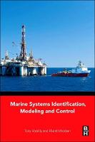 Marine Systems Identification, Modeling and Control by Tony (Chair of Marine Engineering and Dean of Research, Faculty of Science, Agriculture and Engineering, Newcastle Un Roskilly