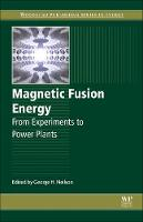 Magnetic Fusion Energy From Experiments to Power Plants by George (Princeton Plasma Physics Laboratory, Princeton, NJ, USA) Neilson