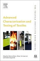 Advanced Characterization and Testing of Textiles by Patricia I. (Assitant Professor in Textile Science, Department of Human Ecology of the University of Alberta, Canada.) Dolez