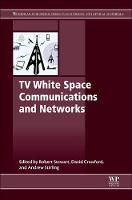 TV White Space Communications and Networks by Robert (Head of the Centre for Intelligent Dynamic Communications (CIDCOM), The University of Strathclyde, UK) Stewart