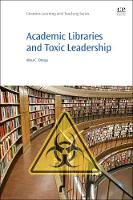 Academic Libraries and Toxic Leadership by Alma C. (University of San Diego, California) Ortega