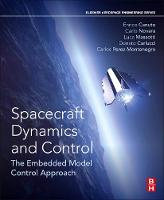 Spacecraft Dynamics and Control The Embedded Model Control Approach by Enrico (Formerly at the Politecnico di Torino) Canuto, Carlo (Associate Professor, Politecnico di Torino) Novara, Don Carlucci