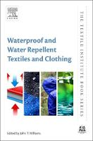 Waterproof and Water Repellent Textiles and Clothing by John T. (Presented numerous academic lectures internationally) Williams