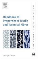 Handbook of Properties of Textile and Technical Fibres by A. R (Research Professor, Materials Centre, Ecole des Mines de Paris, France) Bunsell