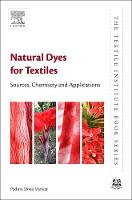Natural Dyes for Textiles Sources, Chemistry and Applications by Padma Shree (Axis Colleges, Hathipur, Rooma, Kanpur, India) Vankar