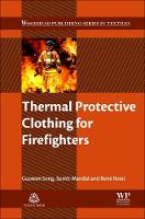 Thermal Protective Clothing for Firefighters by Guowen Song, Sumit K. Mandal, Rene Rossi