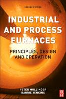 Industrial and Process Furnaces Principles, Design and Operation by Barrie (Consulting Engineer, High Wycombe, Bucks, UK) Jenkins, Peter (Visiting Research Fellow, School of Chemical E Mullinger