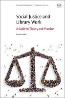 Social Justice and Library Work A Guide to Theory and Practice by Stephen Lyn (Humanities and Social Sciences Librarian and Associate Professor, Texas A&M University Libraries) Bales