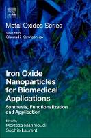 Iron Oxide Nanoparticles for Biomedical Applications Synthesis, Functionalization and Application by Sophie (Associate Professor, General, Organic and Biomedical Chemistry Laboratory) Laurent