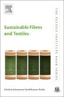 Sustainable Fibres and Textiles by Subramanian Senthilkannan (Global Sustainability Services, Hong Kong) Muthu