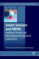 Smart Sensors and MEMS Intelligent Sensing Devices and Microsystems for Industrial Applications by S (Electronics Instrumentation Lab, Delft University of Technology, The Netherlands) Nihtianov