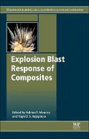 Explosion Blast Response of Composites by Adrian P. Mouritz