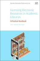 Licensing Electronic Resources in Academic Libraries A Practical Handbook by Corey S. (Assistant Professor and Electronic Resources Specialist, The University of Tennessee Knoxville, USA) Halaychik, Reaga
