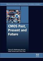 CMOS Past, Present and Future by Henry (Royal Institute of Technology, Stockholm, Sweden) Radamson, Eddy (Interuniversity Microelectronics Center (IMEC) Simoen
