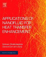 Applications of Nanofluid for Heat Transfer Enhancement by Mohsen (Department of Mechanical Engineering, Babol Noshirvani University of Technology, Babol, Iran) Sheikholeslami, Da Ganji