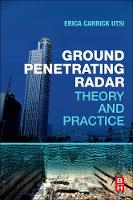 Ground Penetrating Radar Theory and Practice by Erica (Former Chairman of the European GPR Association and former director of GPR manufacturer, Utsi Electronics  Carrick Utsi