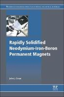 Rapidly Solidified Neodymium-Iron-Boron Permanent Magnets by John J. (Consultant for international permanent magnet industry,  Naples, Florida, USA) Croat