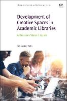 Development of Creative Spaces in Academic Libraries A Decision Maker's Guide by Webb