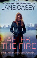 After the Fire Maeve Kerrigan book 6 by Jane Casey