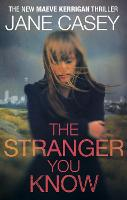 The Stranger You Know (Maeve Kerrigan 4) by Jane Casey