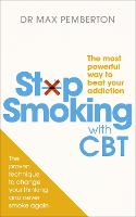 Stop Smoking with CBT The most powerful way to beat your addiction by Dr Max Pemberton