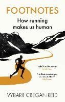 Footnotes How Running Makes Us Human by Vybarr Cregan-Reid