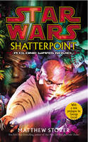 Star Wars: Shatterpoint by Matthew Stover