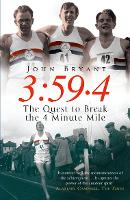 3:59.4 The Quest to Break the Four Minute Mile by John Bryant