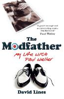 The Modfather My Life with Paul Weller by David Lines