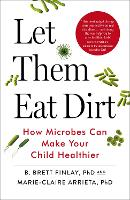 Let Them Eat Dirt Saving Your Child from an Oversanitized World by B. Finlay, Marie-Claire Arrieta