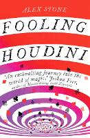 Fooling Houdini Adventures in the World of Magic by Alex Stone