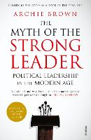 The Myth of the Strong Leader Political Leadership in the Modern Age by Archie Brown