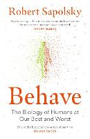 Behave The Biology of Humans at Our Best and Worst by Robert M. Sapolsky