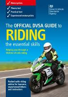 The official DSA guide to riding the essential skills by Driver and Vehicle Standards Agency (DVSA)