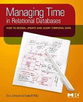 Managing Time in Relational Databases How to Design, Update and Query Temporal Data by Tom (Chief Scientist, Asserted Versioning, LLC, Atlanta, GA) Johnston, Randall (Founder and CEO, InBase Inc., Lemont, IL, Weis