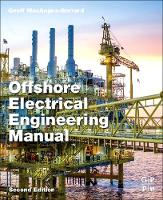Offshore Electrical Engineering Manual by Geoff (Supply Lecturer Register, University of the Highlands and Islands (UHI), Scotland, UK) Macangus-Gerrard