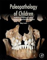 Paleopathology of Children Identification of Pathological Conditions in the Human Skeletal Remains of Non-Adults by Mary (Archaeology Department, University of Reading, Reading, UK) Lewis
