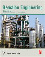 Reaction Engineering by Shaofen (Professor, Chemical Engineering Department, Tianjin University, Tianjin, China) Li, Feng (Professor of Chemical E Xin