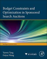 Budget Constraints and Optimization in Sponsored Search Auctions by Yanwu (Yanwu Yang is an Associate Professor at the Chinese Academy of Sciences. He is also an INFORMS member, and the Sec Yang