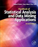 Handbook of Statistical Analysis and Data Mining Applications by Robert (University of California, Irvine Predictive Analytics Certification Program, and at the University of Californi Nisbet