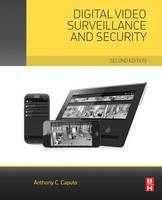 Digital Video Surveillance and Security by Anthony C. (Director and City-Wide Physical Security Architect at Avrio RMS Group) Caputo