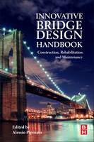 Innovative Bridge Design Handbook Construction, Rehabilitation and Maintenance by Alessio (ASCE Journal of Bridge Engineering, Engineering Structures and ASCE Journal of Structural Engineering) Pipinato