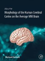 Atlas of the Morphology of the Human Cerebral Cortex on the Average MNI Brain by Michael (Montreal Neurological Institute and McGill University, Montreal, Canada) Petrides