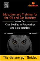 Education and Training for the Oil and Gas Industry: Case Studies in Partnership and Collaboration by Phil (CEO, Getenergy Intelligence, UK) Andrews, Jim (Research Director, Getenergy Intelligence, UK) Playfoot