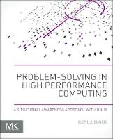 Problem-solving in High Performance Computing A Situational Awareness Approach with Linux by Igor (Igor Ljubuncic is a Principal Engineer with Rackspace, a managed cloud company) Ljubuncic