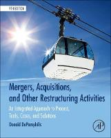 Mergers, Acquisitions, and Other Restructuring Activities An Integrated Approach to Process, Tools, Cases, and Solutions by Donald (Clinical Professor of Finance, Loyola Marymount University, Los Angeles, CA, USA) DePamphilis